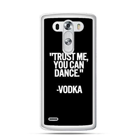Etui na LG G3 Trust me you can dance-vodka