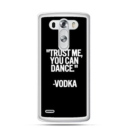 Etui na LG G3 Trust me you can dance-vodka