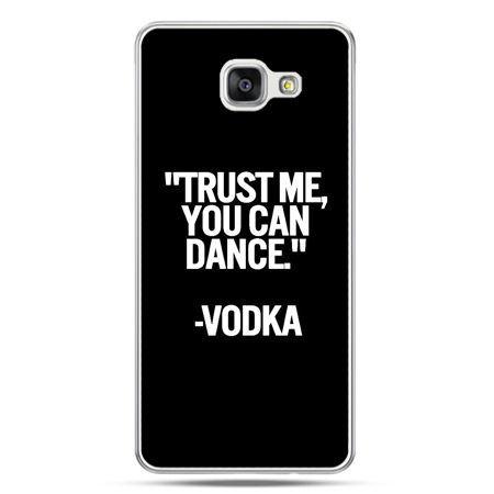 Galaxy A7 (2016) A710, etui na telefon Trust me you can dance-vodka