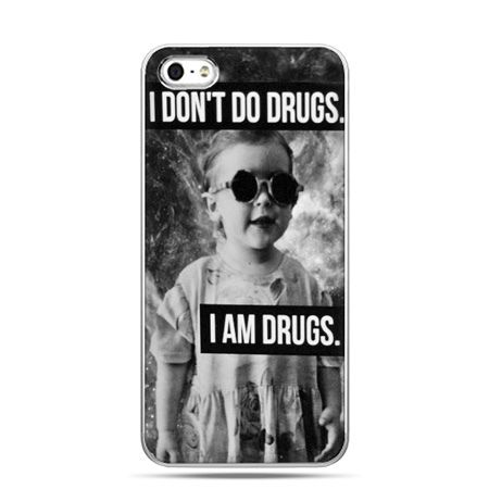 iPhone 5 , 5s etui na telefon I don`t do drugs I am drugs