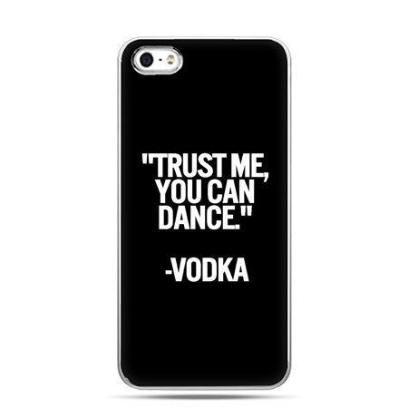 iPhone 5 , 5s etui na telefon Trust me you can dance-vodka