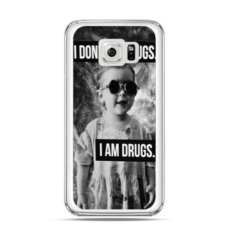 Etui na Galaxy S6 Edge I don`t do drugs I am drugs
