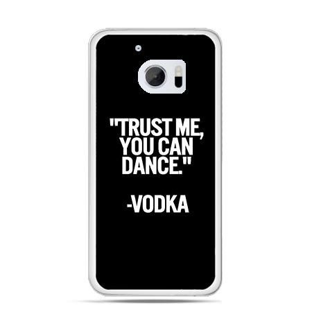 Etui na telefon HTC 10 Trust me you can dance-vodka
