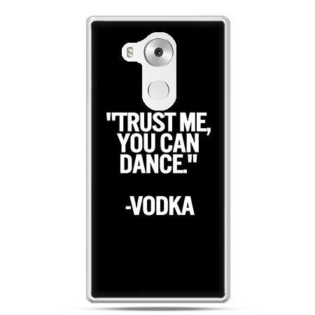 Etui na telefon Huawei Mate 8 Trust me you can dance-vodka