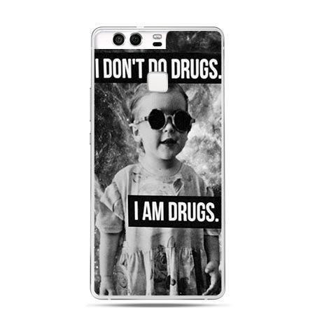 Etui na telefon Huawei P9 I don`t do drugs I am drugs