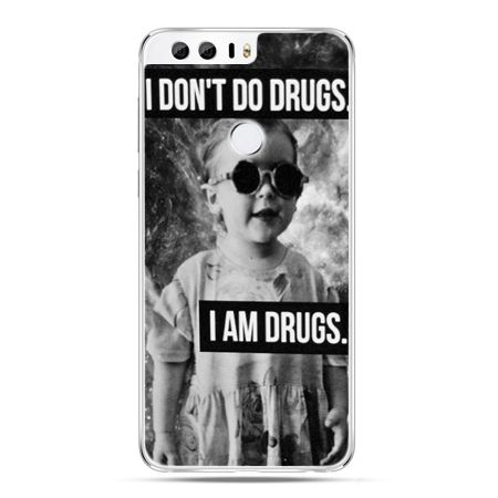Etui na Huawei Honor 8 - I don`t do drugs I am drugs