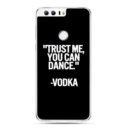 Etui na Huawei Honor 8 - Trust me you can dance-vodka